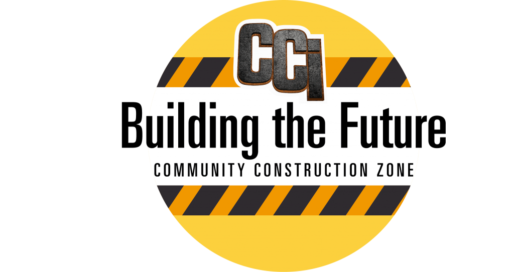 CCI's Building the Future | Community Construction Zone